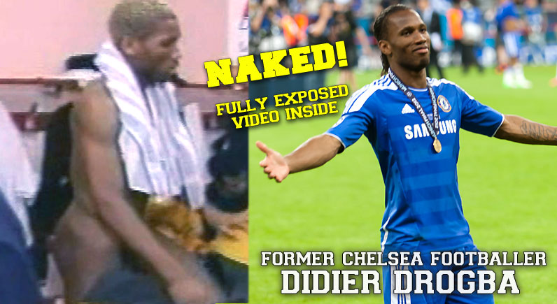Didier Drogba - NAKED VIDEO