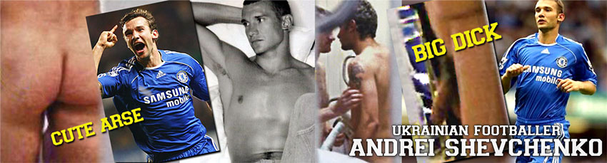 Andrei Shevchenko naked - big dick, topless and horny footballer - naked builge arse